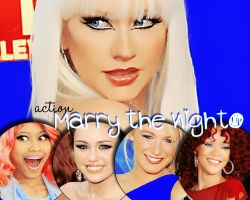 action.- Marry the night by everybodysgotaprice