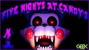 Five Nights at Candy's #1 - The claws are out! by GEEKsomniac