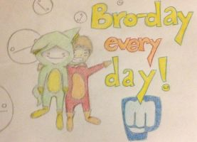 Bro-day every day by FunGhoulGurl