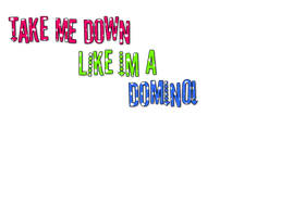 Take Me Down Like Im a Domino by chicastecnologicas21