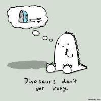 Dinosaur Facts - Irony by DeathByStraws