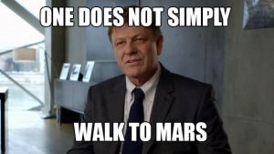 One does not simply walk to Mars by ViperP99