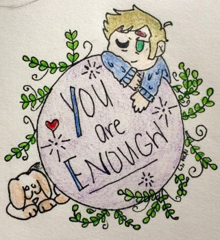 You Are Enough. by brodoyouevenfondue