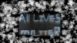 All Lives Matter by BloodoftheTitan1