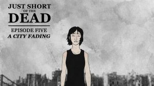 Just Short of the Dead | Episode 5: A City Fading by TheGouldenWay
