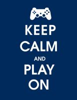 Keep Calm And Play On by sonic2309
