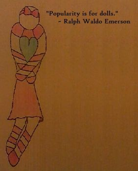 Popularity is for dolls ~ Ralph Waldo Emerson by poempainter