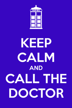 Keep Calm And Call the Doctor by Kaisertheconquerer