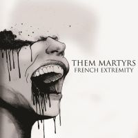 Them Martyrs - French Extremity by soulnex