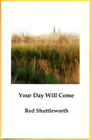 Your Day Will Come by RedShuttleworthPoet