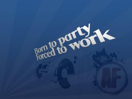 Born to Party,Forced to work by alvito