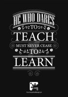 He who dares to teach must never cease to learn. by johnmisael