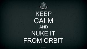 Keep Calm and Nuke It From Orbit by MatthewWarlick