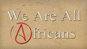 We Are All Africans by TenaciousDC