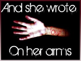And She Wrote Love on Her Arms by XxshadowfirexX