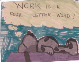 Work is a four letter word by raynichols