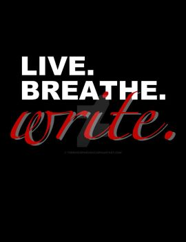 Live, Breathe, Write by TheRogueParadox