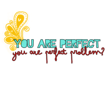Texto PNG 'You Are Perfect' by LiamRadiateLove