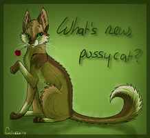 What's new, pussycat? by Finchwing