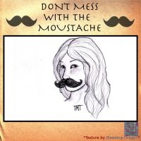 don't mess with the moustache meme by ThroughMyThoughts