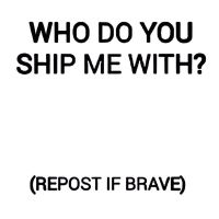 Who do you ship me with? by petchic101
