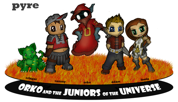 ORKO and the JUNIORS of the UNIVERSE : by PYRE by TheGreenSkeletor