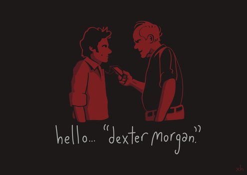 Hello, 'Dexter Morgan'. by haydxn