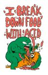 I BREAK DOWN FOOD WITH ACID by mrdynamite