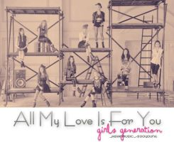 All My Love is For You Girls Generation by SuPerStarsDiiSney