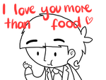 I Love You More Than Food by ChazzyLlama