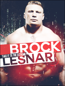 Brock Lesnar - Take It To The Extreme - Poster by CVFX