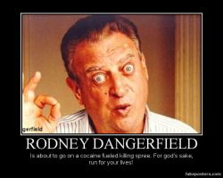 Rodney Dangerfield demotivational by Master-of-the-Boot