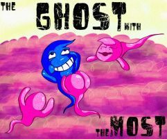 the ghost with the most by MarkP0rter