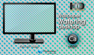 Wallpaper HD Watering Desktop by CaHilART