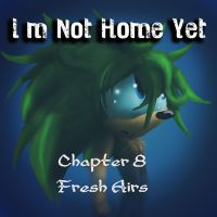 I'm Not Home Yet Ch 8: Fresh Airs by Called1-for-Jesus
