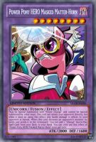 Power HERO Masked Matter-Horn (MLP): Yu-Gi-Oh Card by PopPixieRex