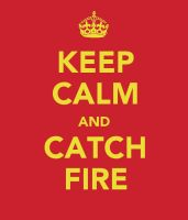KEEP CALM AND CATCH FIRE by ClockworkShadows