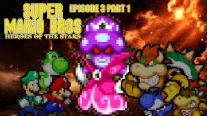 SMB Heroes of the Stars Episode 3 Part 1 by KingAsylus91