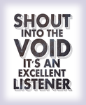 Shout Into The Void Poster by SurfingCA