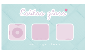 Estilos Glass~rawringcolors by a-Rawring
