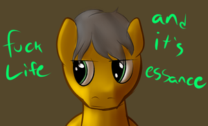 Screw life, and correct spelling. by dadio46