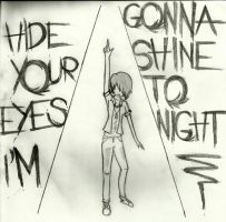 Hide Your Eyes, I'm Gonna Shine Tonight! by xxMusicalMime
