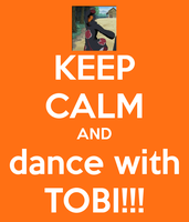 KEEP CALM AND DANCE WITH TOBI by random-akatsuki
