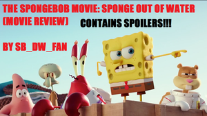 Sponge Out of Water Movie Review (WITH SPOILERS) by spongebobdrwhofan