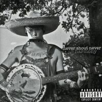 + Never Shout Never Harmony (Deluxe Version) by SaviourHaunted