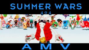 Summer Wars AMV - 404 by Havoc-The-Tenrec