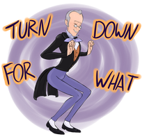 TURN DOWN FOR WHAT by CedrictheSorcerer