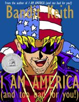Bandit Keith: I Am America by AngelicalDesign