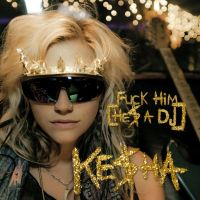 Ke$ha- Fuck Him He's A DJ by RemixedHeartbeats