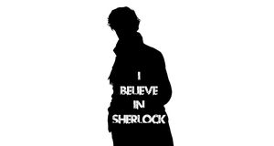 I Believe In Sherlock by LittleDreams94